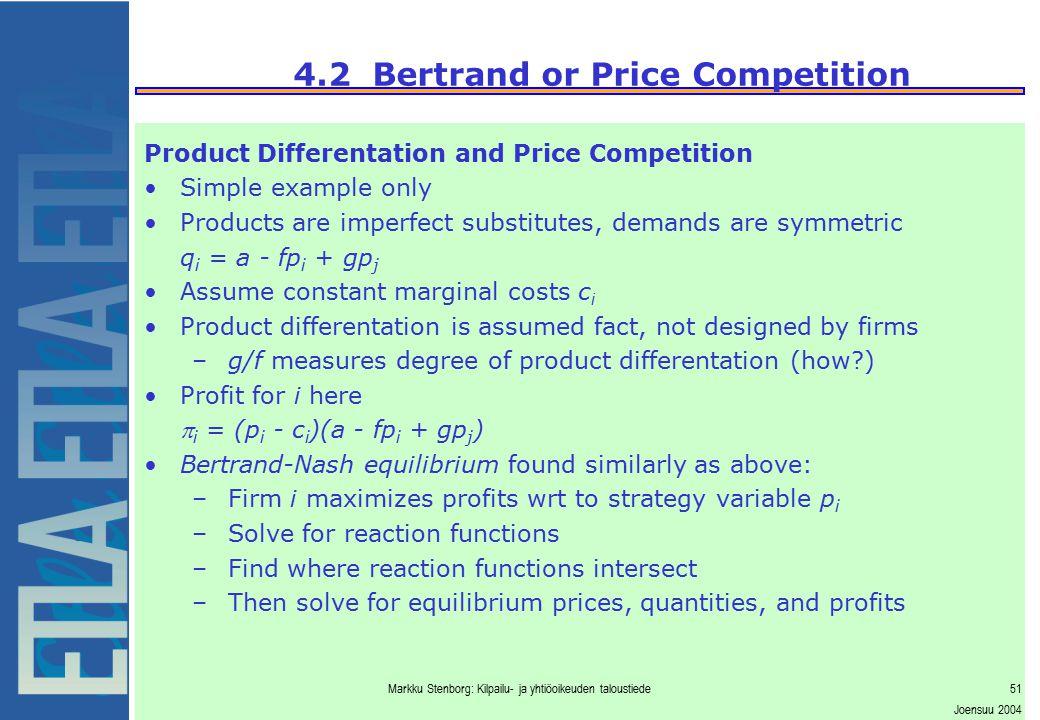 Markku Stenborg: Kilpailu- ja yhtiöoikeuden taloustiede51 Joensuu 2004 4.2 Bertrand or Price Competition Product Differentation and Price Competition