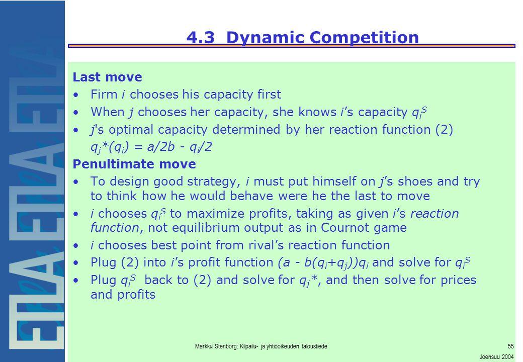Markku Stenborg: Kilpailu- ja yhtiöoikeuden taloustiede55 Joensuu 2004 4.3 Dynamic Competition Last move Firm i chooses his capacity first When j choo