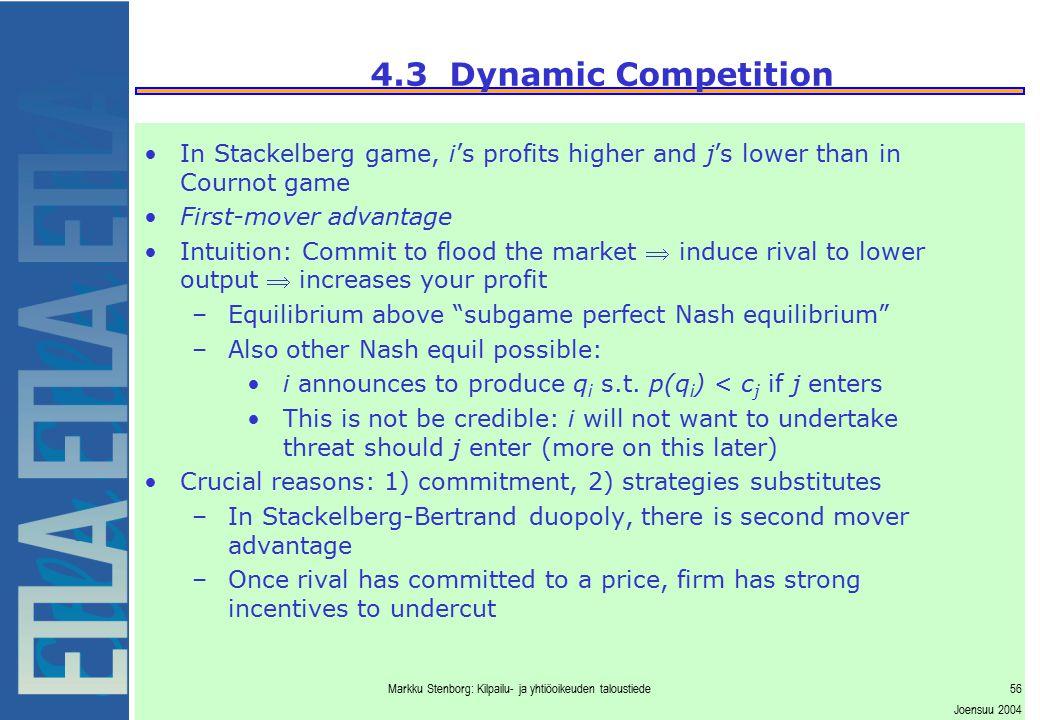 Markku Stenborg: Kilpailu- ja yhtiöoikeuden taloustiede56 Joensuu 2004 4.3 Dynamic Competition In Stackelberg game, i's profits higher and j's lower t