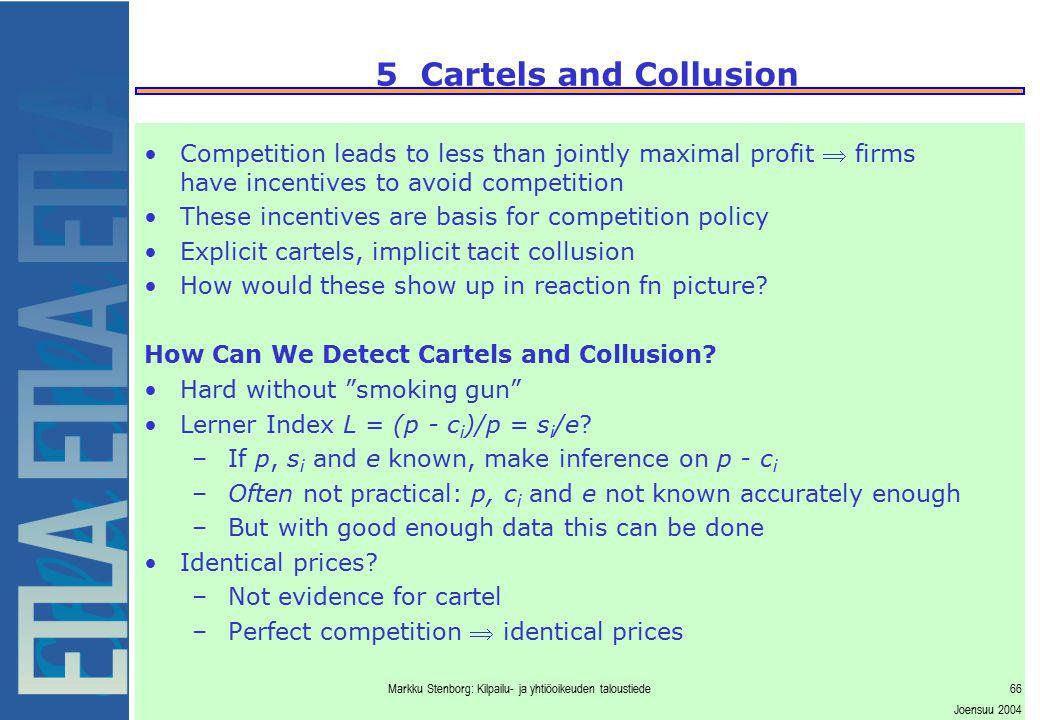 Markku Stenborg: Kilpailu- ja yhtiöoikeuden taloustiede66 Joensuu 2004 5 Cartels and Collusion Competition leads to less than jointly maximal profit 
