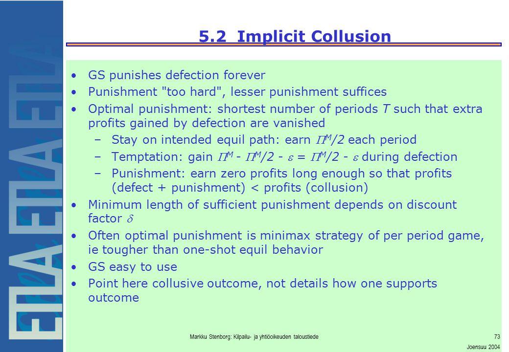 Markku Stenborg: Kilpailu- ja yhtiöoikeuden taloustiede73 Joensuu 2004 5.2 Implicit Collusion GS punishes defection forever Punishment