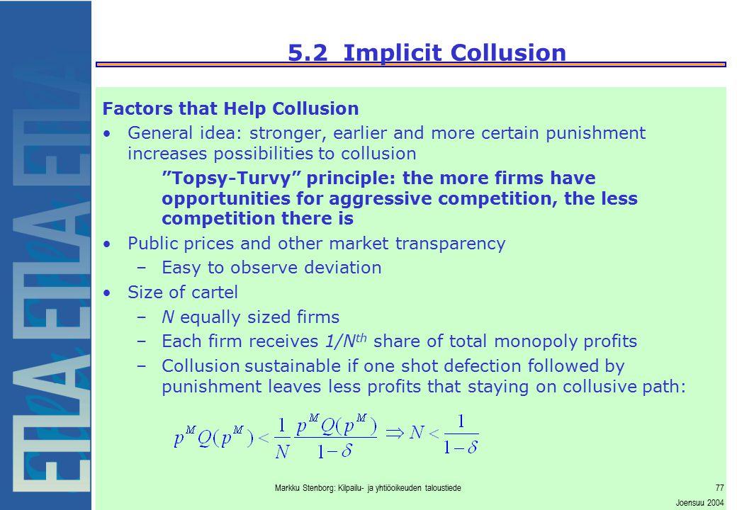 Markku Stenborg: Kilpailu- ja yhtiöoikeuden taloustiede77 Joensuu 2004 5.2 Implicit Collusion Factors that Help Collusion General idea: stronger, earl