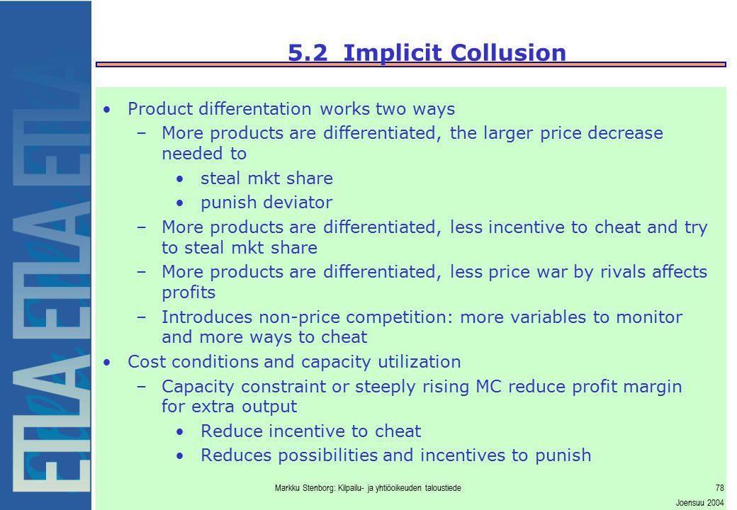 Markku Stenborg: Kilpailu- ja yhtiöoikeuden taloustiede78 Joensuu 2004 5.2 Implicit Collusion Product differentation works two ways –More products are