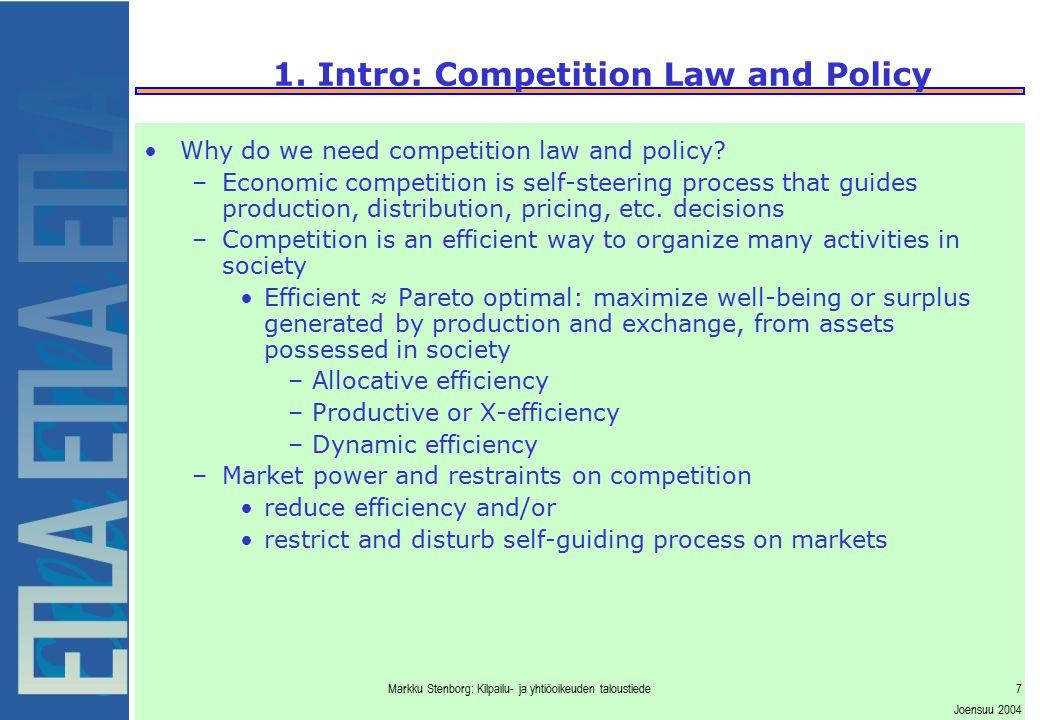 Markku Stenborg: Kilpailu- ja yhtiöoikeuden taloustiede7 Joensuu 2004 1. Intro: Competition Law and Policy Why do we need competition law and policy?