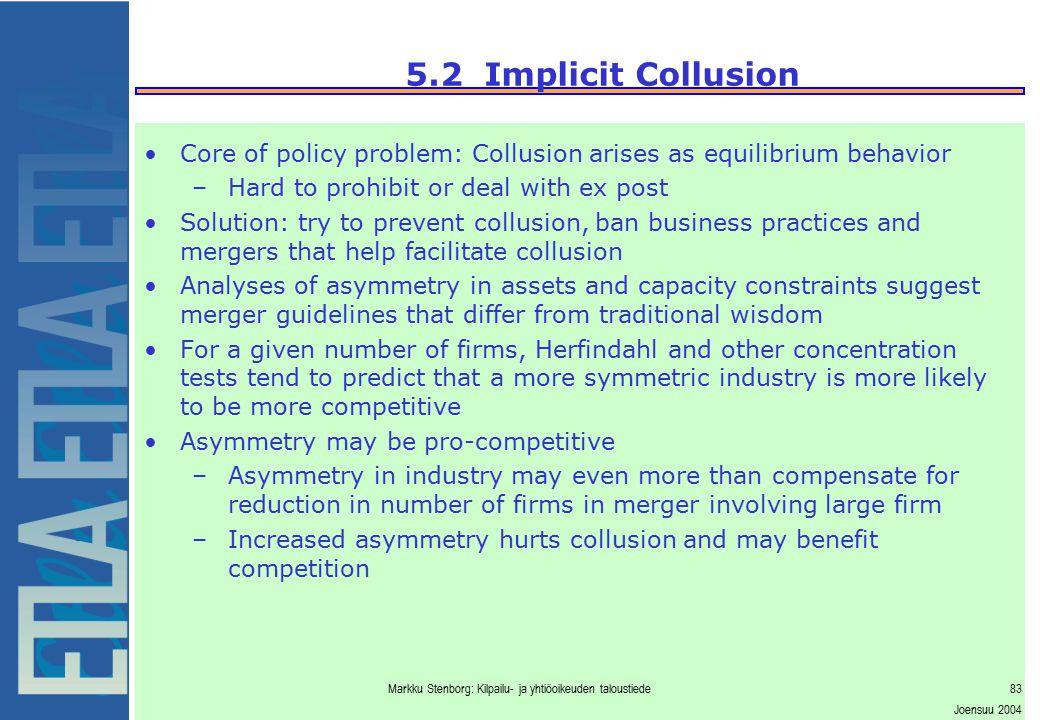 Markku Stenborg: Kilpailu- ja yhtiöoikeuden taloustiede83 Joensuu 2004 5.2 Implicit Collusion Core of policy problem: Collusion arises as equilibrium