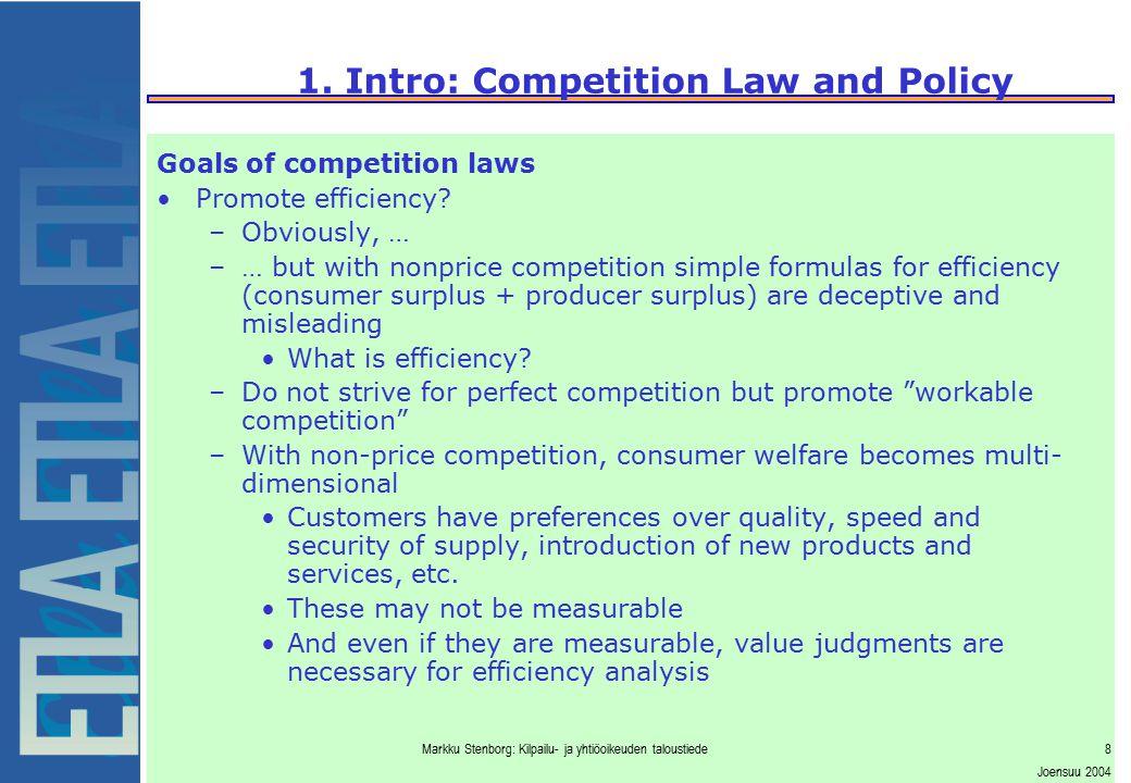 Markku Stenborg: Kilpailu- ja yhtiöoikeuden taloustiede8 Joensuu 2004 1. Intro: Competition Law and Policy Goals of competition laws Promote efficienc