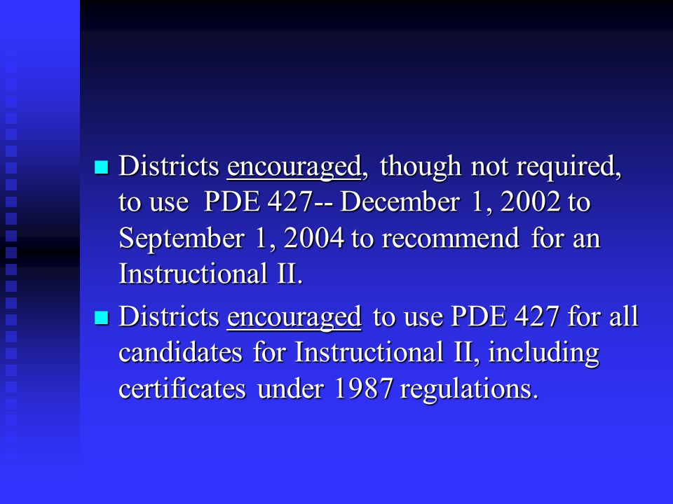 Districts encouraged, though not required, to use PDE 427-- December 1, 2002 to September 1, 2004 to recommend for an Instructional II.