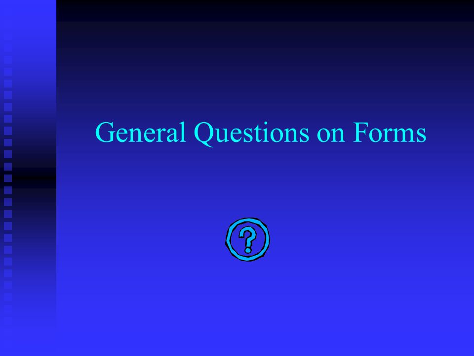 General Questions on Forms