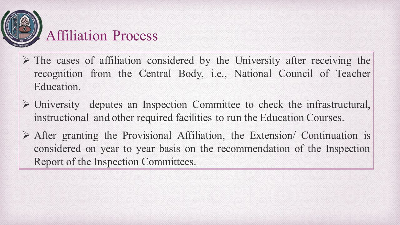 Affiliation Process  The cases of affiliation considered by the University after receiving the recognition from the Central Body, i.e., National Coun