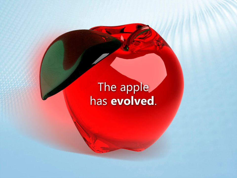 The apple has evolved.