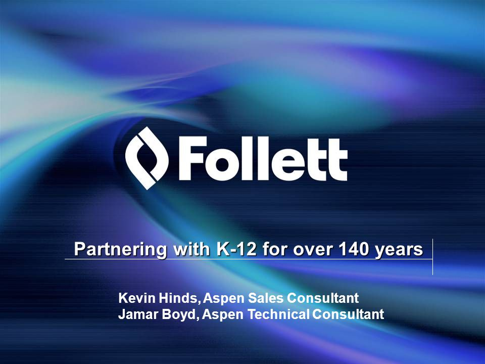 Partnering with K-12 for over 140 years Kevin Hinds, Aspen Sales Consultant Jamar Boyd, Aspen Technical Consultant