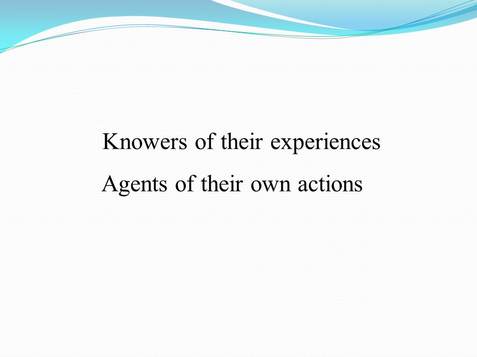 Knowers of their experiences Agents of their own actions