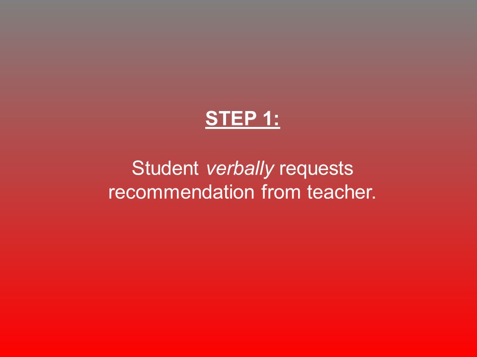 STEP 1: Student verbally requests recommendation from teacher.