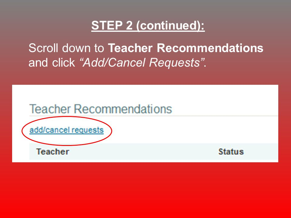 Scroll down to Teacher Recommendations and click Add/Cancel Requests . STEP 2 (continued):
