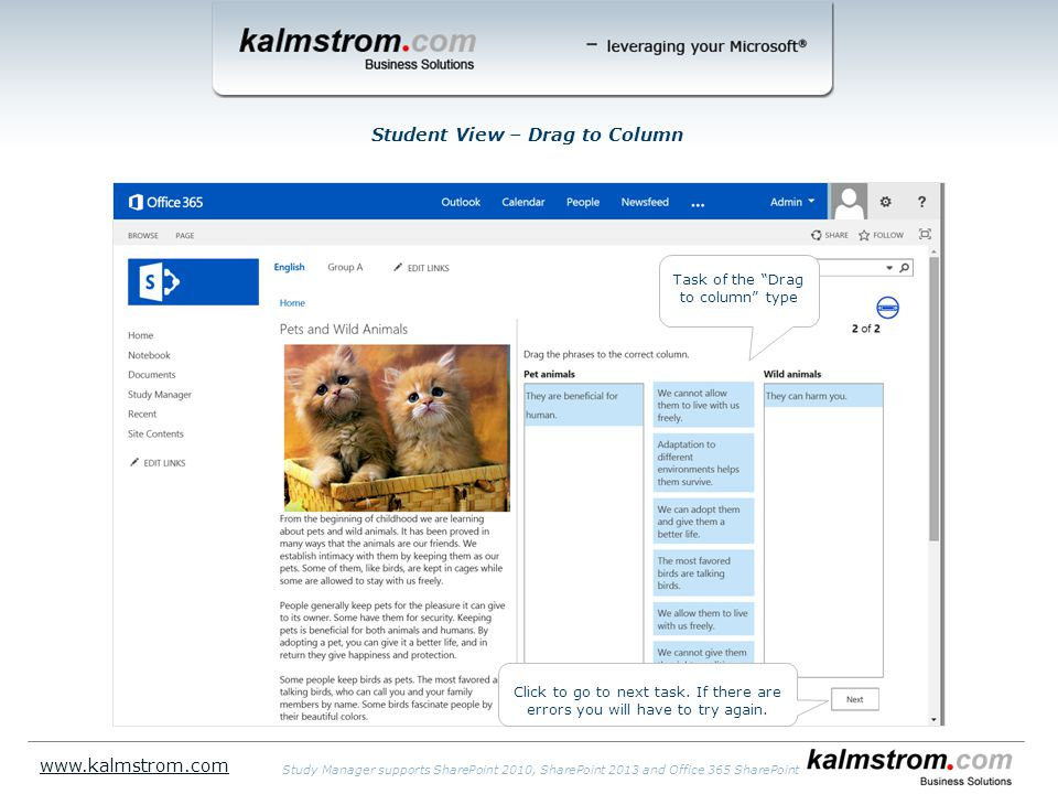 Student View – Drag to Column www.kalmstrom.com Study Manager supports SharePoint 2010, SharePoint 2013 and Office 365 SharePoint Task of the Drag to column type Click to go to next task.