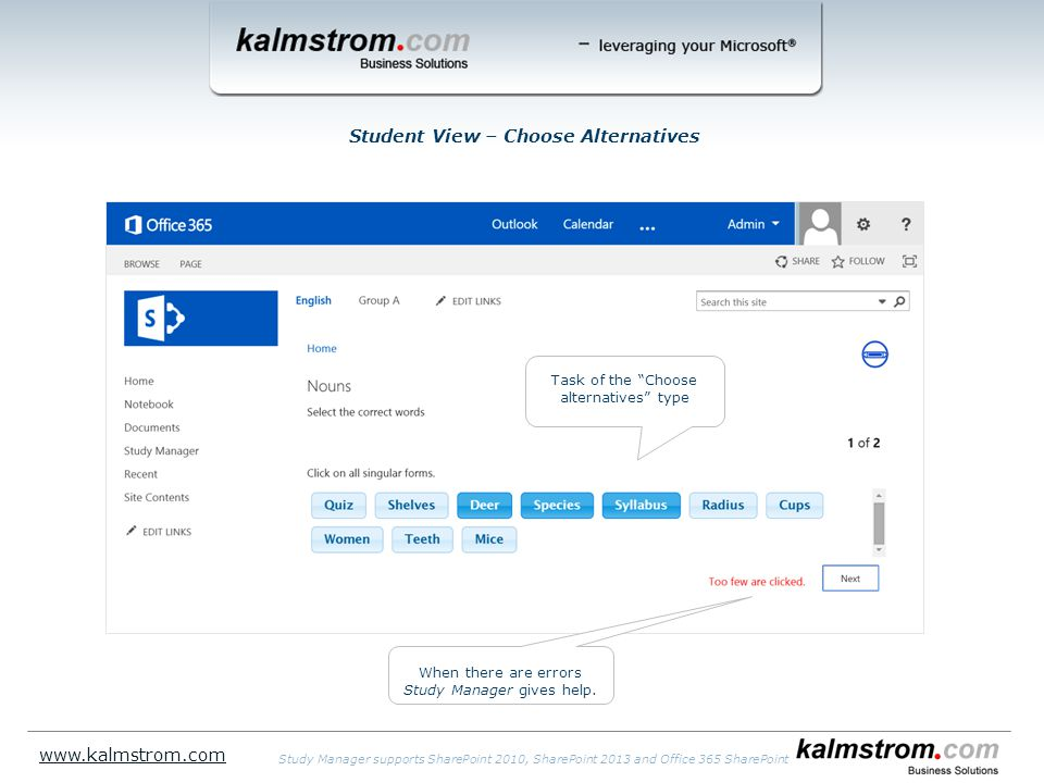 Student View – Choose Alternatives www.kalmstrom.com Study Manager supports SharePoint 2010, SharePoint 2013 and Office 365 SharePoint Task of the Choose alternatives type When there are errors Study Manager gives help.