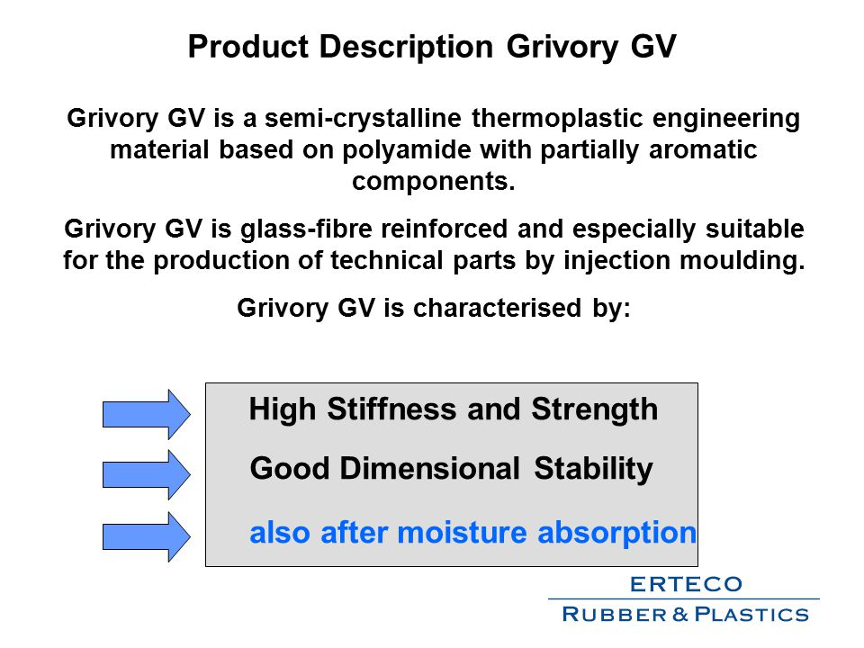 Grivory GV is a semi-crystalline thermoplastic engineering material based on polyamide with partially aromatic components.