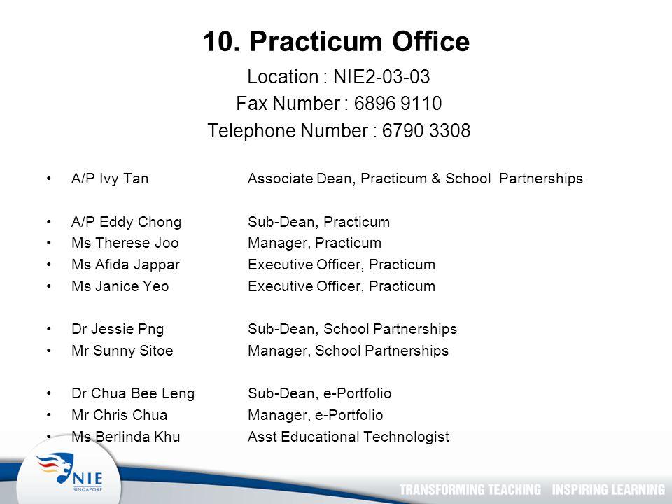 10. Practicum Office Location : NIE2-03-03 Fax Number : 6896 9110 Telephone Number : 6790 3308 A/P Ivy Tan Associate Dean, Practicum & School Partners