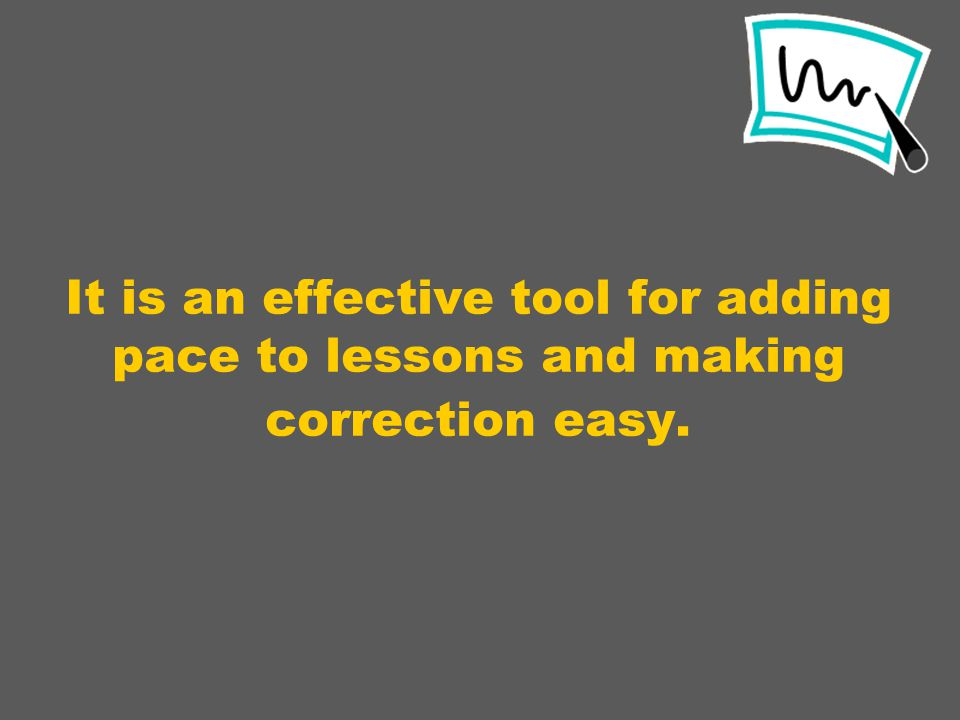 It is an effective tool for adding pace to lessons and making correction easy.