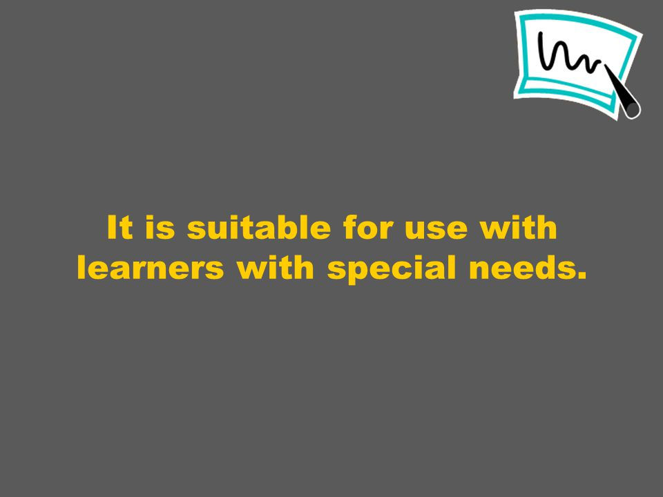 It is suitable for use with learners with special needs.