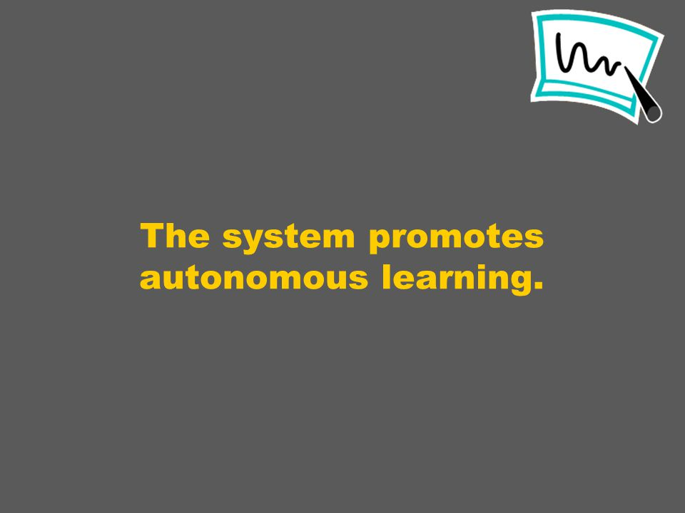 The system promotes autonomous learning.