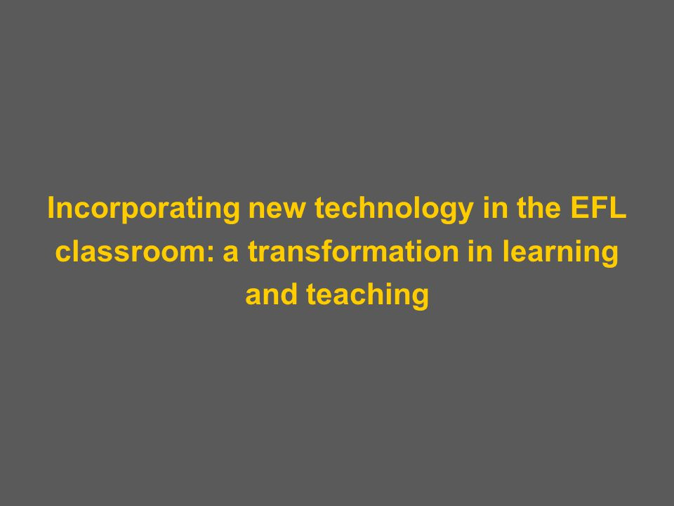 What technological aids that can be used in the EFL classroom can you think of.