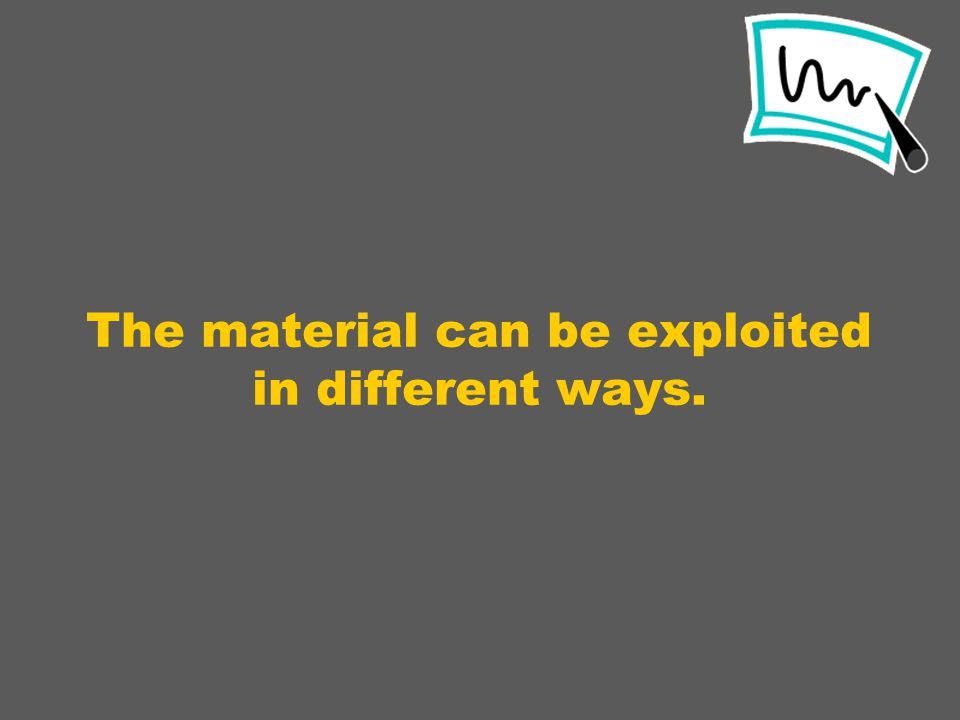The material can be exploited in different ways.