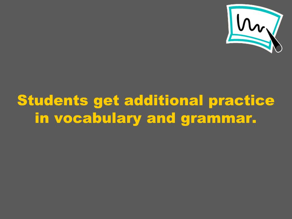Students get additional practice in vocabulary and grammar.