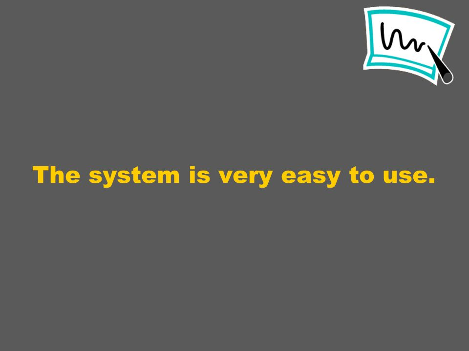 The system is very easy to use.