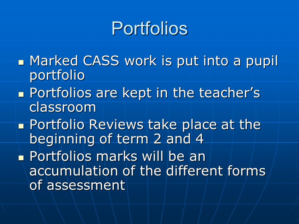 Portfolios Marked CASS work is put into a pupil portfolio Marked CASS work is put into a pupil portfolio Portfolios are kept in the teacher's classroo
