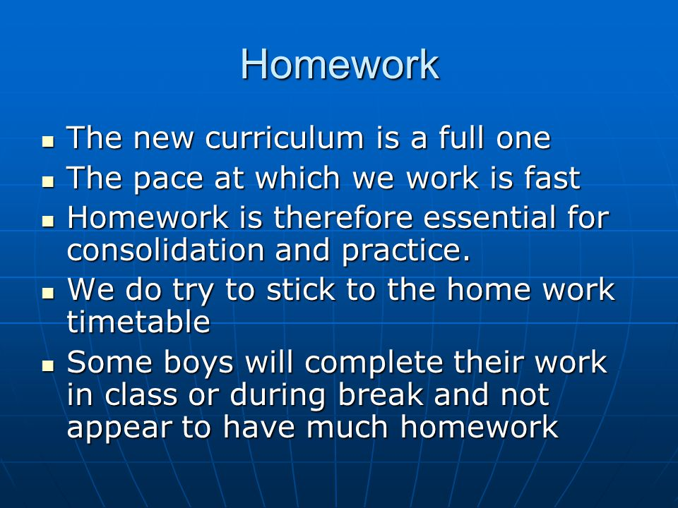 Homework The new curriculum is a full one The new curriculum is a full one The pace at which we work is fast The pace at which we work is fast Homewor
