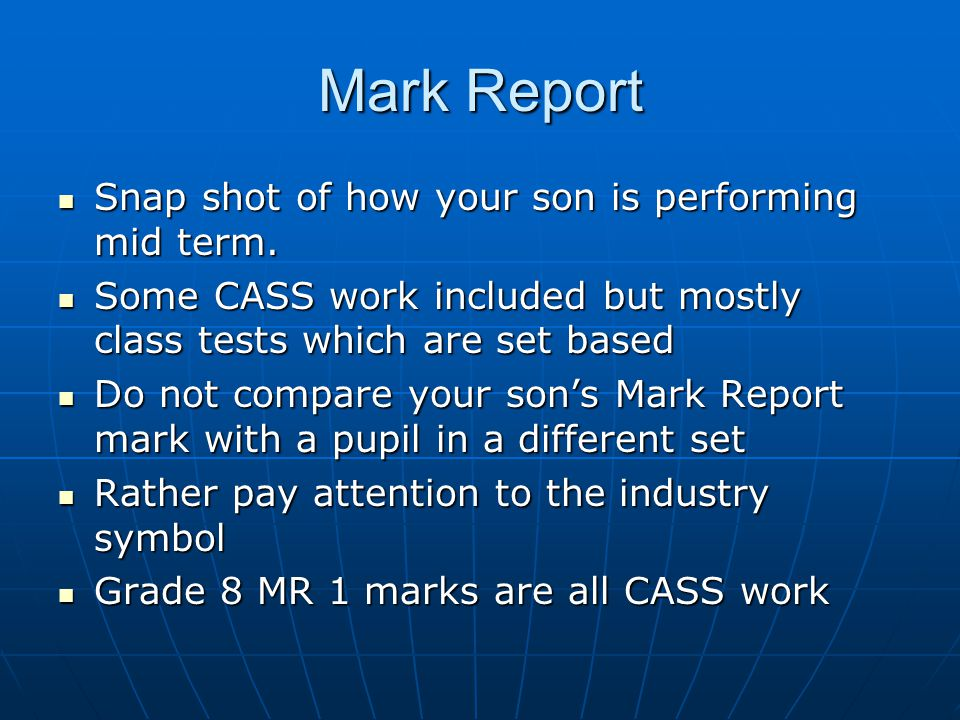 Mark Report Snap shot of how your son is performing mid term. Snap shot of how your son is performing mid term. Some CASS work included but mostly cla