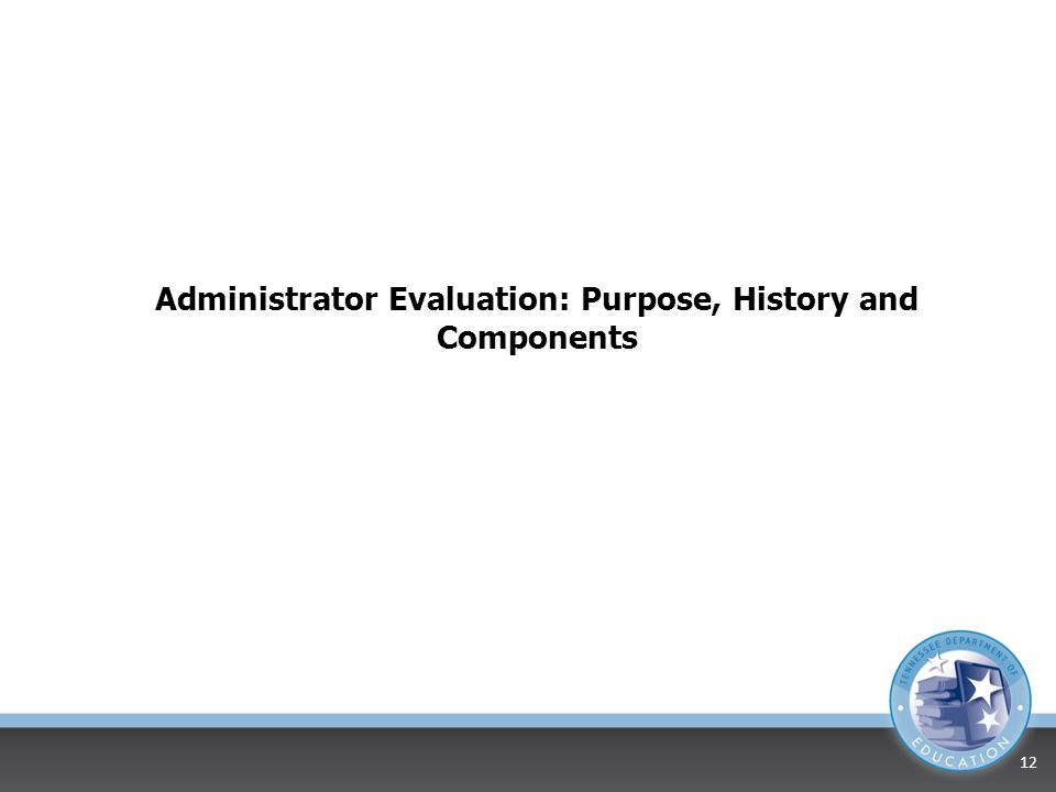 Administrator Evaluation: Purpose, History and Components 12