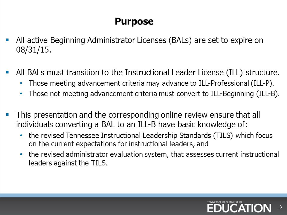Purpose  All active Beginning Administrator Licenses (BALs) are set to expire on 08/31/15.