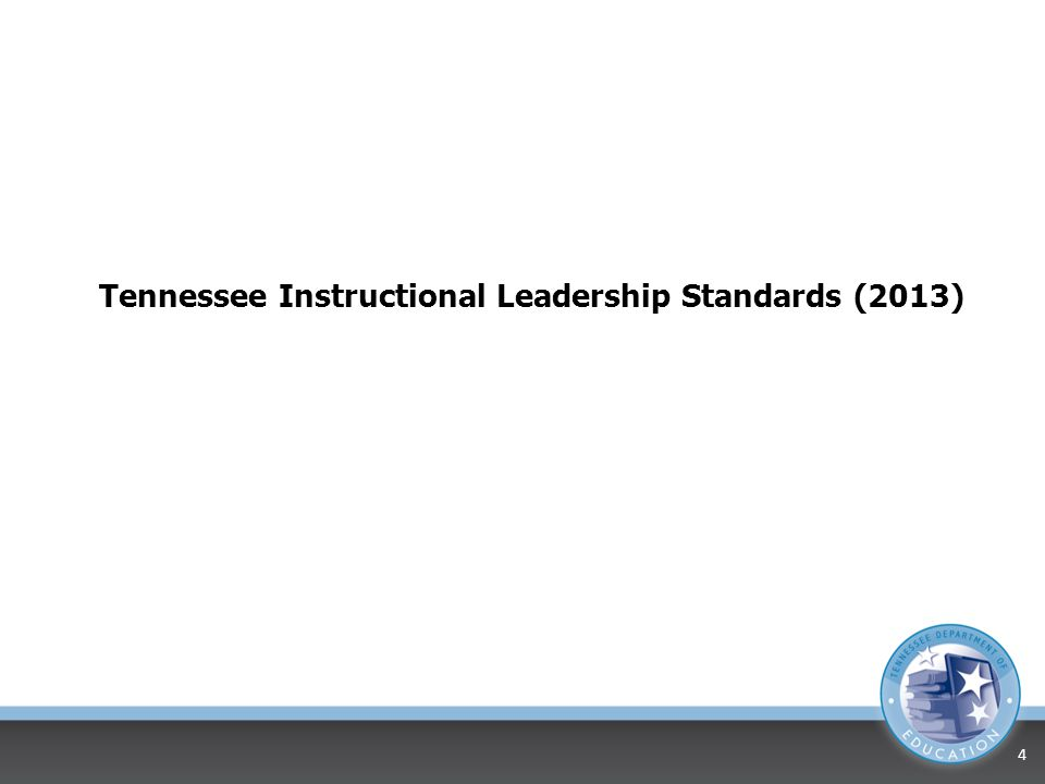 Tennessee Instructional Leadership Standards (2013) 4