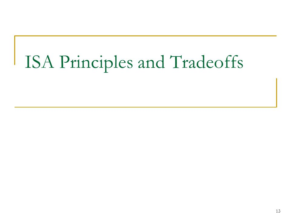 ISA Principles and Tradeoffs 13