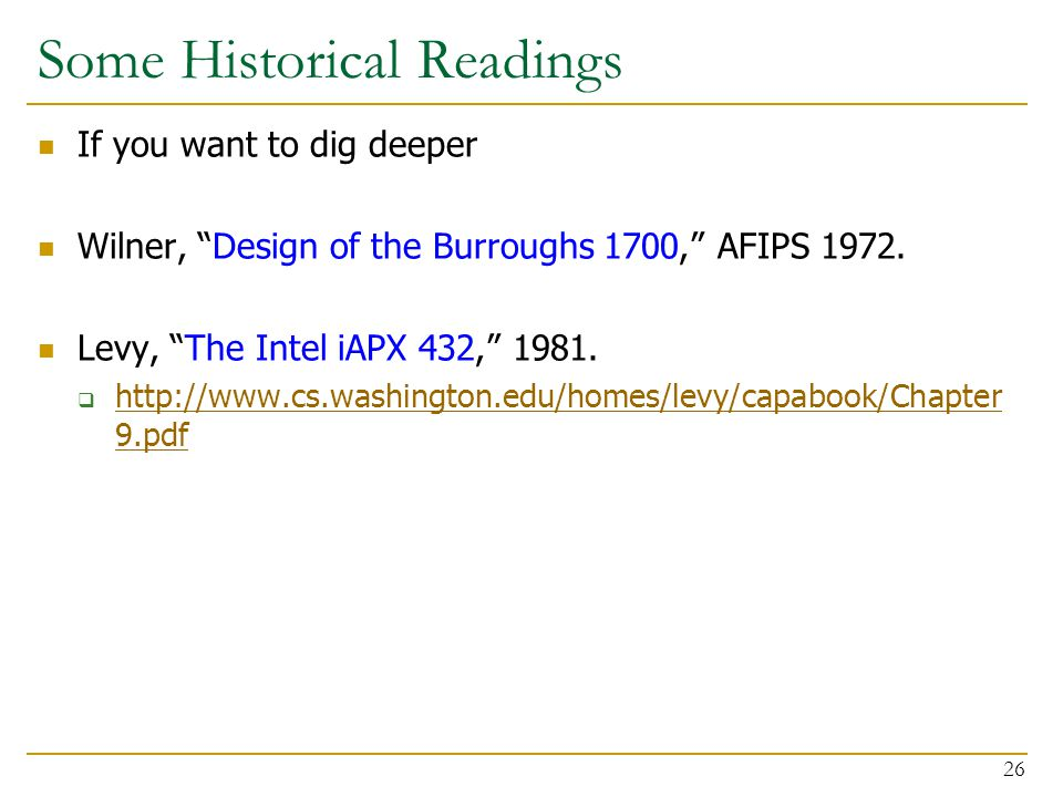 Some Historical Readings If you want to dig deeper Wilner, Design of the Burroughs 1700, AFIPS 1972.