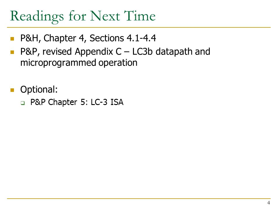 Readings for Next Time P&H, Chapter 4, Sections 4.1-4.4 P&P, revised Appendix C – LC3b datapath and microprogrammed operation Optional:  P&P Chapter 5: LC-3 ISA 4