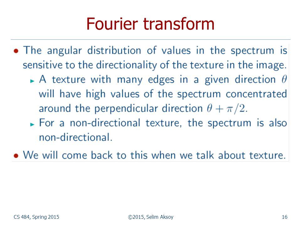 CS 484, Spring 2015©2015, Selim Aksoy16 Fourier transform