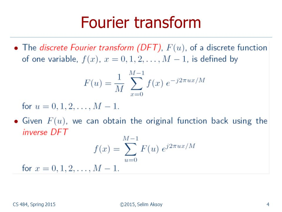 CS 484, Spring 2015©2015, Selim Aksoy15 Fourier transform