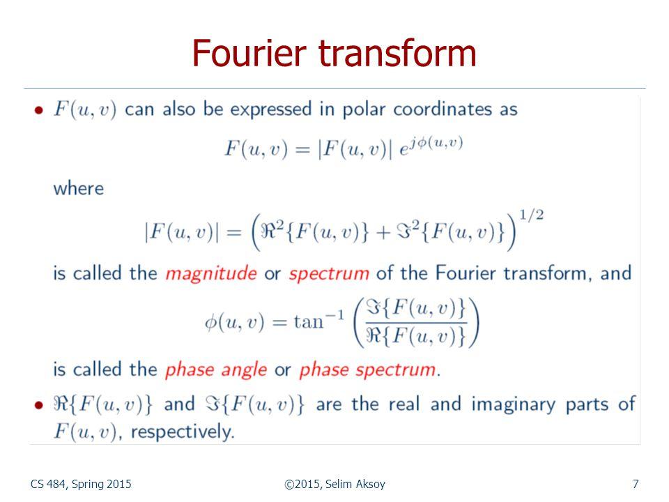 CS 484, Spring 2015©2015, Selim Aksoy7 Fourier transform