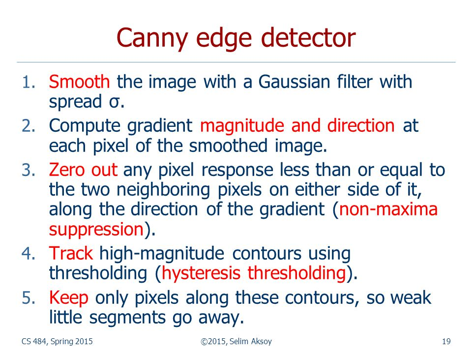 CS 484, Spring 2015©2015, Selim Aksoy19 Canny edge detector 1.