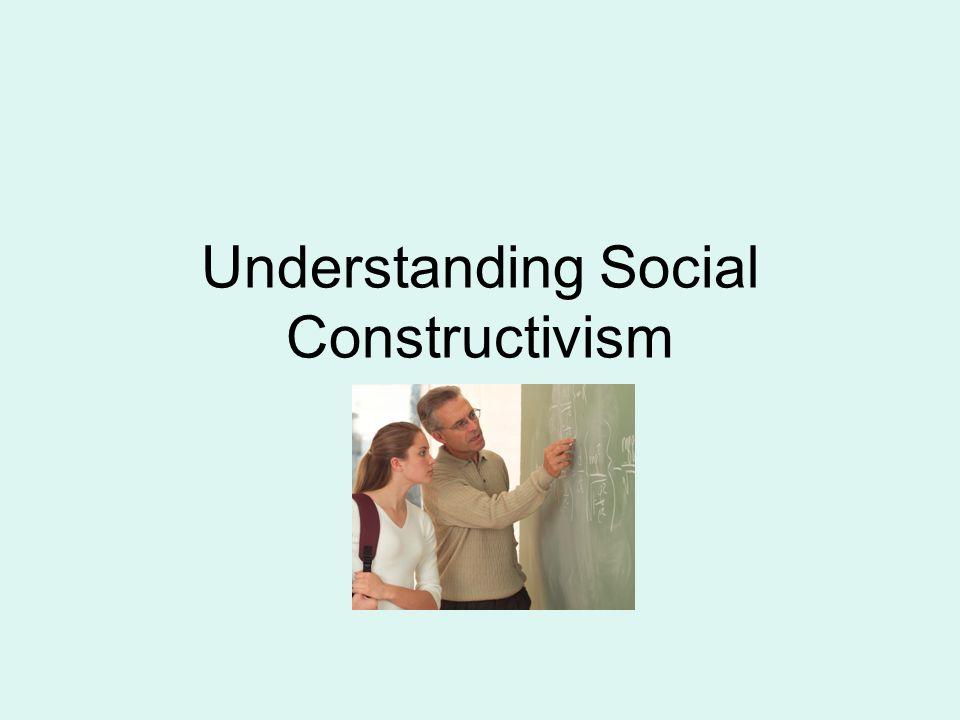 Understanding Social Constructivism