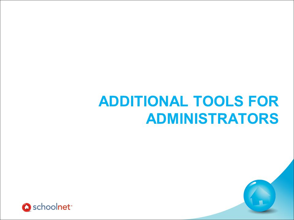 ADDITIONAL TOOLS FOR ADMINISTRATORS