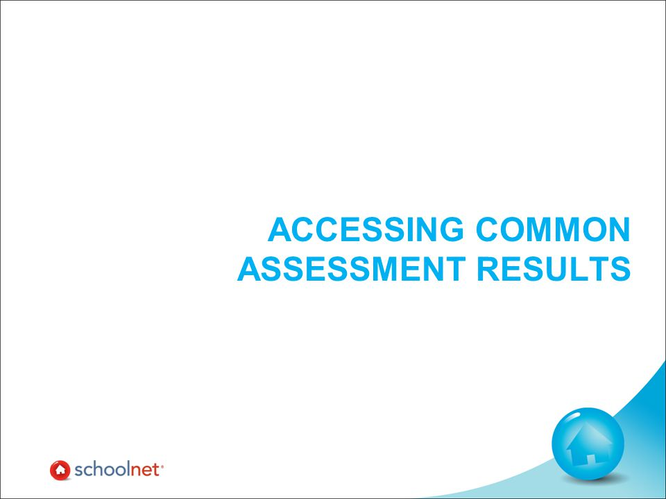 ACCESSING COMMON ASSESSMENT RESULTS