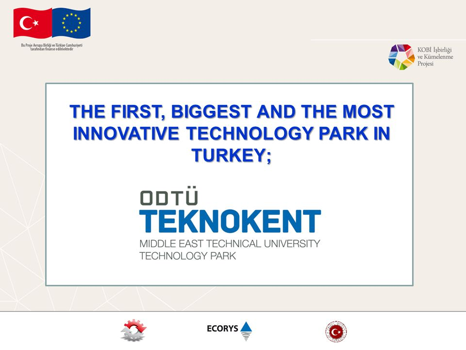 THE FIRST, BIGGEST AND THE MOST INNOVATIVE TECHNOLOGY PARK IN TURKEY;