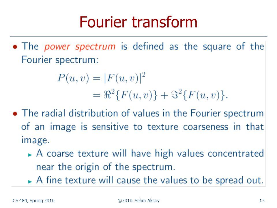 CS 484, Spring 2010©2010, Selim Aksoy13 Fourier transform