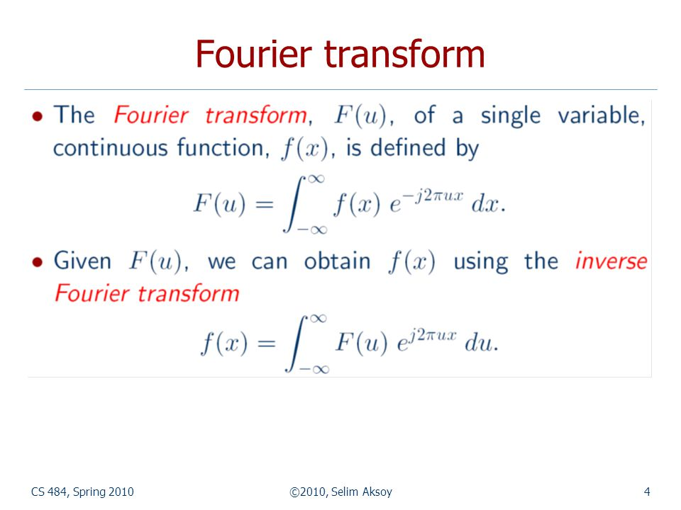 CS 484, Spring 2010©2010, Selim Aksoy5 Fourier transform