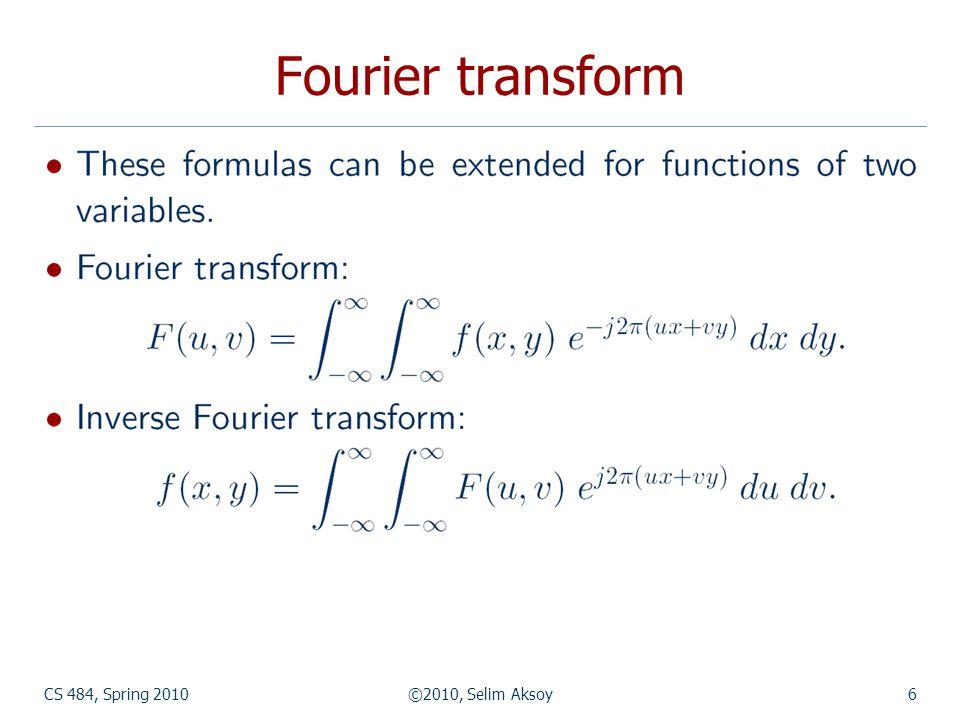 CS 484, Spring 2010©2010, Selim Aksoy7 Fourier transform