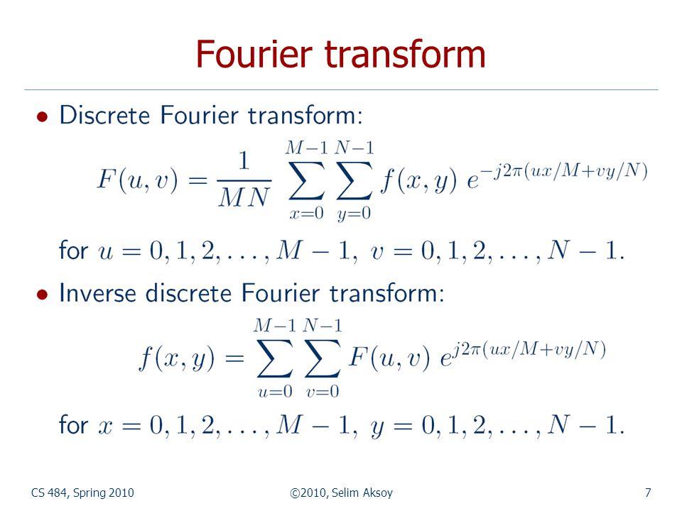 CS 484, Spring 2010©2010, Selim Aksoy8 Fourier transform